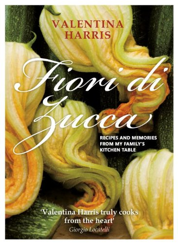 Fiori di Zucca: Recipes and Memories from My Family's Kitchen Table (9781848990852) by Valentina Harris