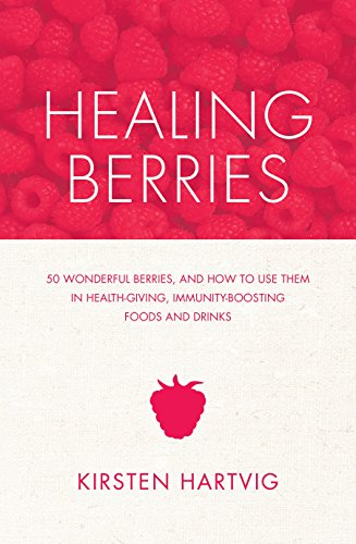 9781848991552: Healing Berries: 50 Wonderful Berries, and How to Use Them in Healthgiving Foods and Drinks