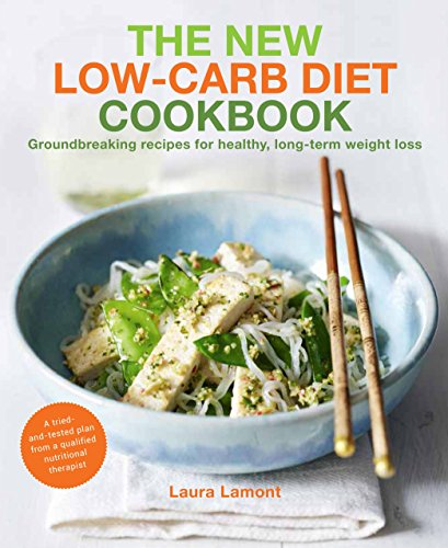 The New-Low Carb Diet Cookbook: Groundbreaking recipes for healthy, long-term weight loss: Lamont, ...