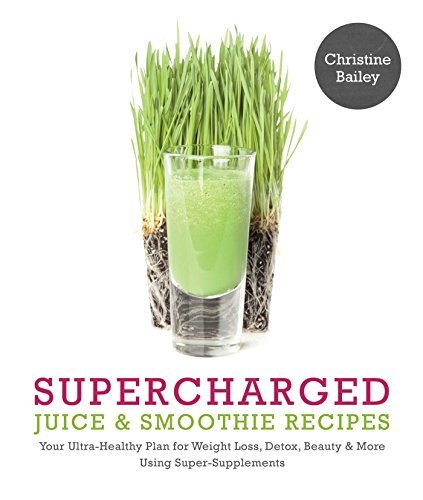 Supercharged Juices & Smoothies: Bailey, Christine