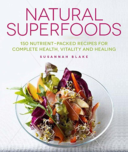 9781848992443: Natural Superfoods: 150 Nutrient-packed Recipes for Complete Health, Vitality and Healing
