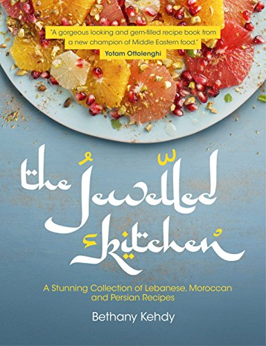 Jewelled Kitchen: A Stunning Collection of Lebanese, Moroccan, and Persian Recipes: Kehdy, Bethany