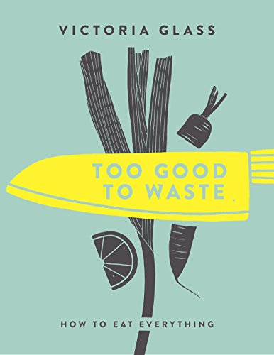 9781848993167: Too Good to Waste: How to Eat Everything