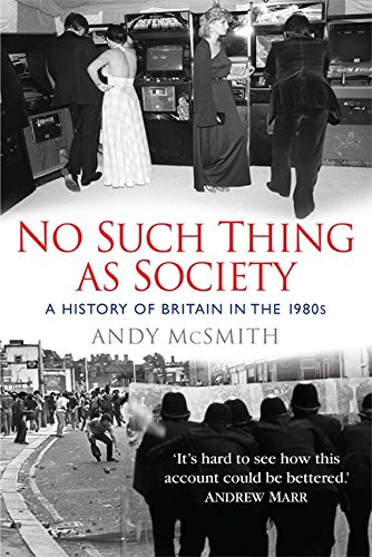 9781849010092: No Such Thing as Society: A History of Britain in the 1980s