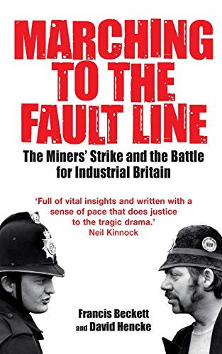 9781849010252: Marching to the Fault Line: The Miners' Strike and the Battle for Industrial Britain