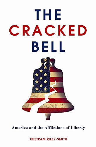 9781849011044: The Cracked Bell: America and the Afflictions of Liberty