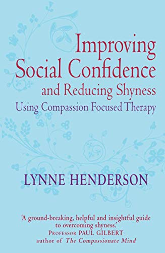 9781849012027: Improving Social Confidence and Reducing Shyness Using Compassion Focused Therapy: Series Editor, Paul Gilbert