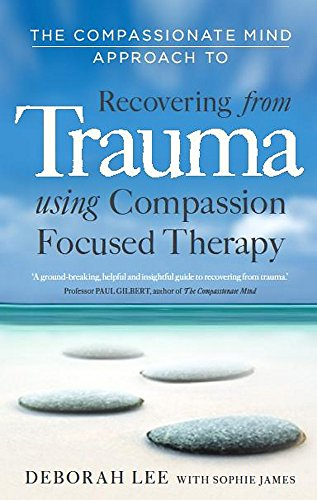 9781849013208: The Compassionate Mind Approach to Recovering from Trauma: Using Compassion Focused Therapy