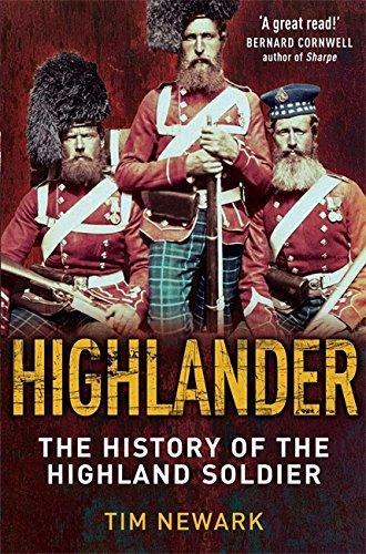 Highlander: The History of The Legendary Highland Soldier: Newark, Tim