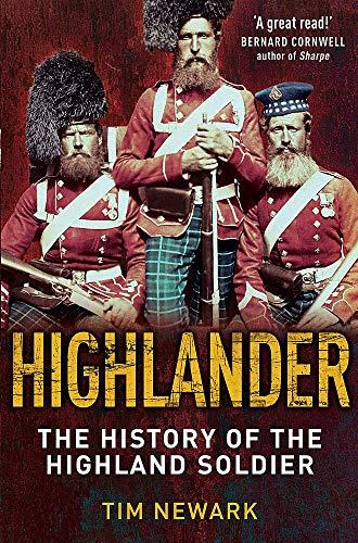 Highlander: The History of the Legendary Highland Soldier (1849013772) by Tim Newark