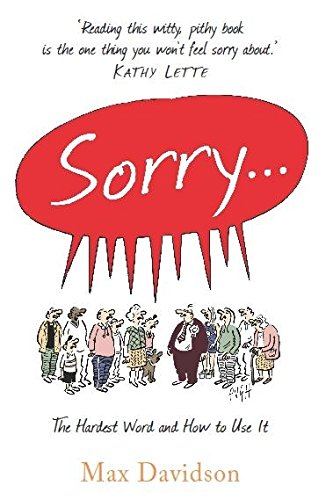 Sorry: The Hardest Word and How to Use It (1849014140) by Max Davidson