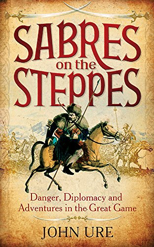 9781849016674: Sabres on the Steppes: Danger, Diplomacy and Adventure in the Great Game