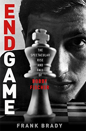 9781849016933: Endgame: Bobby Fischer's Remarkable Rise and Fall — from America's Brightest Prodigy to the Edge of Madness