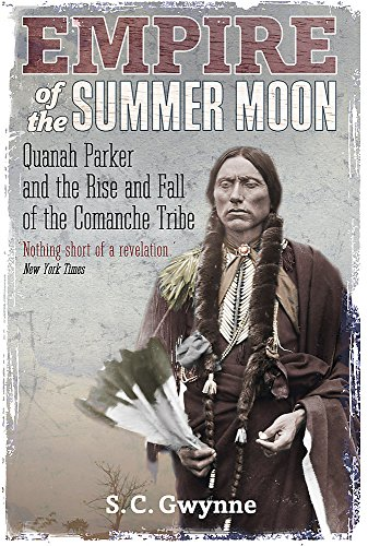 Empire of the Summer Moon Quanah Parker and the Rise and Fall of the Comanche Tribe