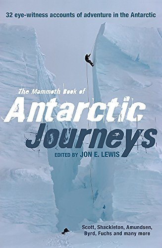9781849017220: The Mammoth Book of Antarctic Journeys: 32 eye-witness accounts of adventure in the Antarctic (Mammoth Books)