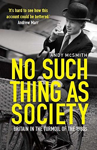 9781849019798: No Such Thing as Society: A History of Britain in the 1980s
