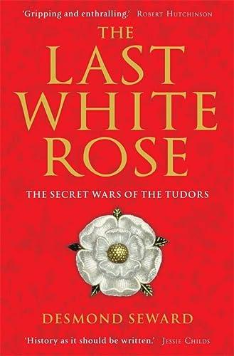 9781849019804: Last White Rose: The Secret Wars of the Tudors
