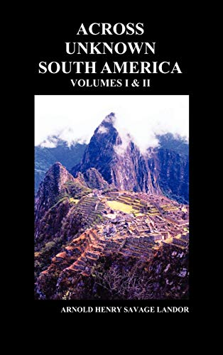 Across Unknown South America (Volumes I and II, Hardback): Arnold Henry Savage Landor