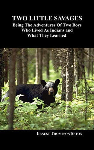 Two Little Savages: Being the Adventures of Two Boys Who Lived as Indians and What They Learned (1849020566) by Ernest Thompson Seton