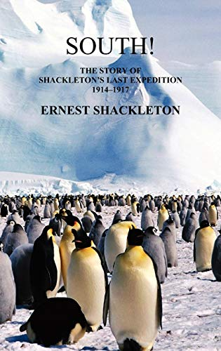South: The Story of Shackleton's Last Expedition 1914-1917: Sir Ernest Henry Shackleton