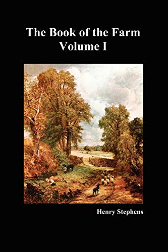 The Book of the Farm. Volume I. (Softcover): Stephens, Henry
