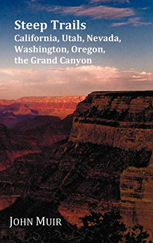 Steep Trails - California, Utah, Nevada, Washington, Oregon, The Grand Canyon: John Muir