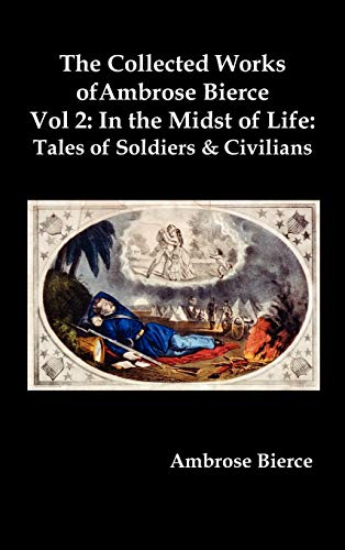 9781849023146: The Collected Works of Ambrose Bierce, Vol. 2: In the Midst of Life: Tales of Soldiers and Civilians