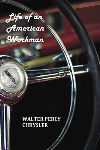 Life of an American Workman: Walter P. Chrysler;
