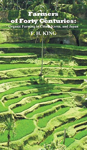 9781849024068: Farmers of Forty Centuries: Permanent Organic Farming in China, Korea, and Japan