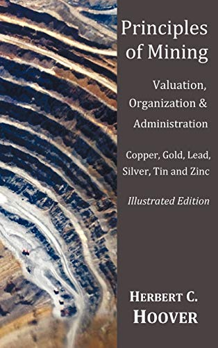 9781849024082: Principles of Mining - (With Index and Illustrations)Valuation, Organization and Administration. Copper, Gold, Lead, Silver, Tin and Zinc.