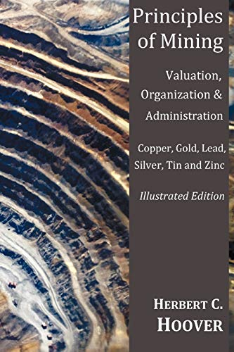 9781849024389: Principles of Mining - (With Index and Illustrations) Valuation, Organization and Administration. Copper, Gold, Lead, Silver, Tin and Zinc.
