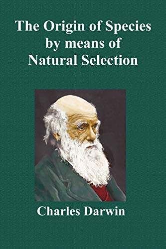The Origin of Species by Means of Natural Selection; Or the Preservation of Favoured Races in the Struggle for Life (Sixth Edition, with All Additions (9781849024723) by Darwin, Charles