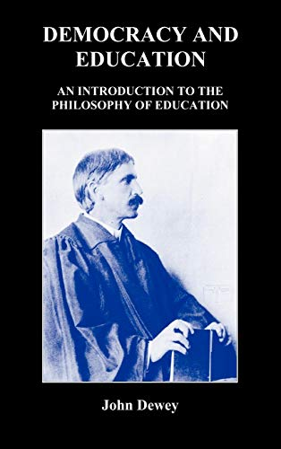 Democracy and Education: An Introduction to the Philosophy of Education: John Dewey