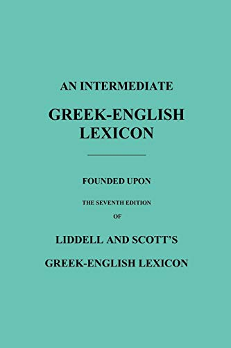 9781849025959: An Intermediate Greek-English Lexicon: Founded Upon the Seventh Edition of Liddell and Scott's Greek-English Lexicon