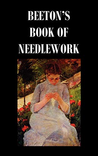 Beeton's Book of Needlework. Consisting Of Descriptions: Beeton, Isabella Mary