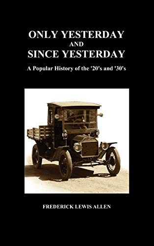 Only Yesterday and Since Yesterday: A Popular History of the '20's and '30's (Hardback) (1849026904) by Allen, Frederick Lewis