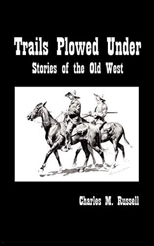 Trails Plowed Under: Stories of the Old West: Charles Russell
