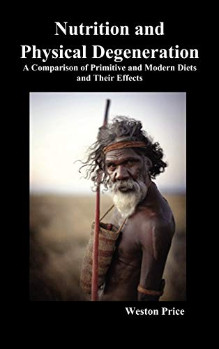 9781849027533: Nutrition and Physical Degeneration: A Comparison of Primitive and Modern Diets and Their Effects (Hardback)