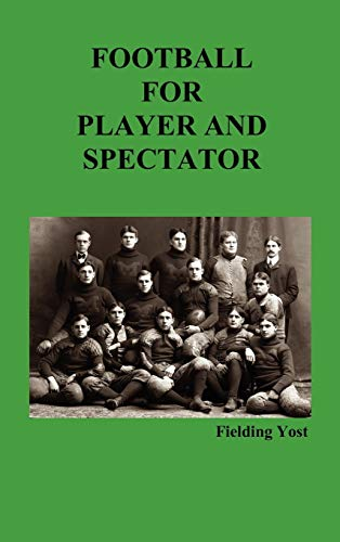 Football for Player and Spectator (Illustrated Edition): Yost, Fielding