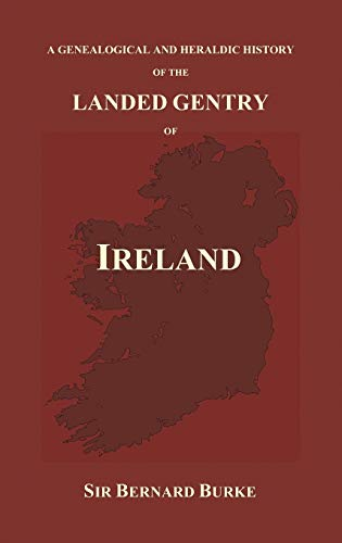A Genealogical and Heraldic History of the Landed Gentry of Ireland (Hardback): Burke, Bernard