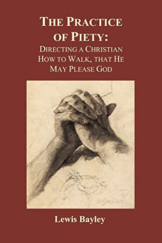 9781849029131: Practice of Piety: Directing a Christian How to Walk, That He May Please God (Paperback)