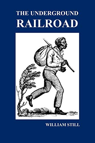 The Underground Railroad: A Record of Facts, Authentic Narratives, Letters, &C., Narrating the Hardships, Hair-Breadth Escapes and Death Struggl (1849029628) by William Still