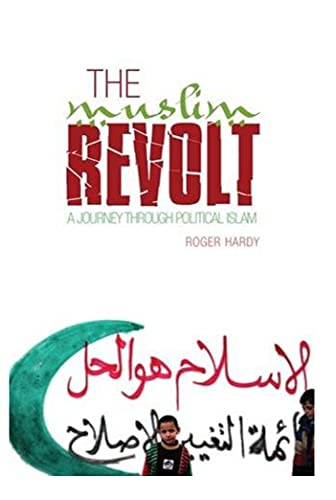 9781849040327: The Muslim Revolt: A Journey Through Political Islam
