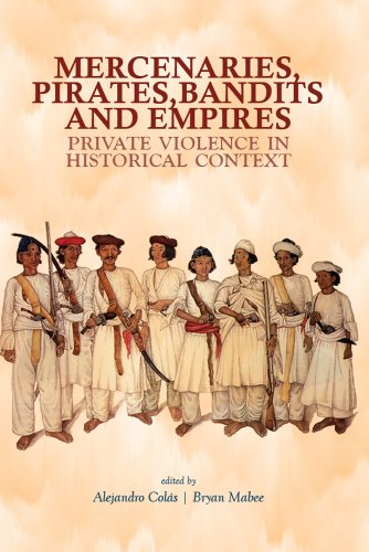 Mercenaries, Pirates, Bandits and Empires: Private Violence: Colas, Alejandro [Editor];