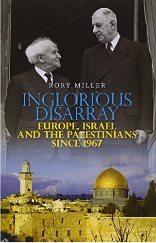 9781849041164: Inglorious Disarray: Europe, Israel and the Palestinians Since 1967