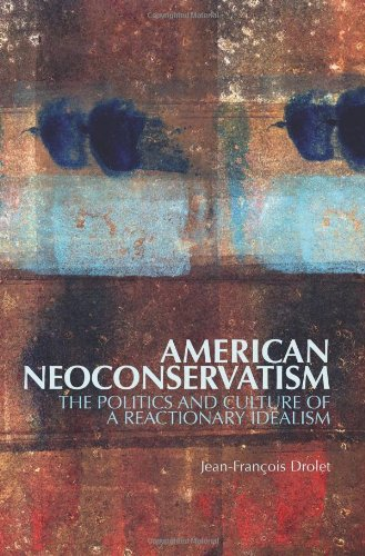 9781849041232: American Neoconservatism: The Politics and Culture of a Reactionary Idealism