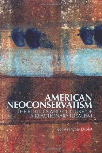 9781849041249: American Neoconservatism: The Politics and Culture of a Reactionary Idealism