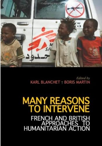 9781849041423: Many Reasons to Intervene: French and British Approaches to Humanitarian Action