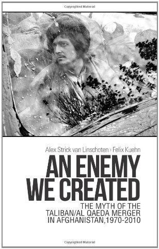 9781849041546: An Enemy We Created: The Myth of the Taliban / Al-Qaeda Merger in Afghanistan, 1970-2010