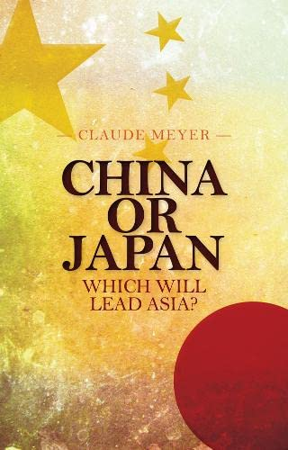 China or Japan: Which Will Lead Asia?: Claude Meyer
